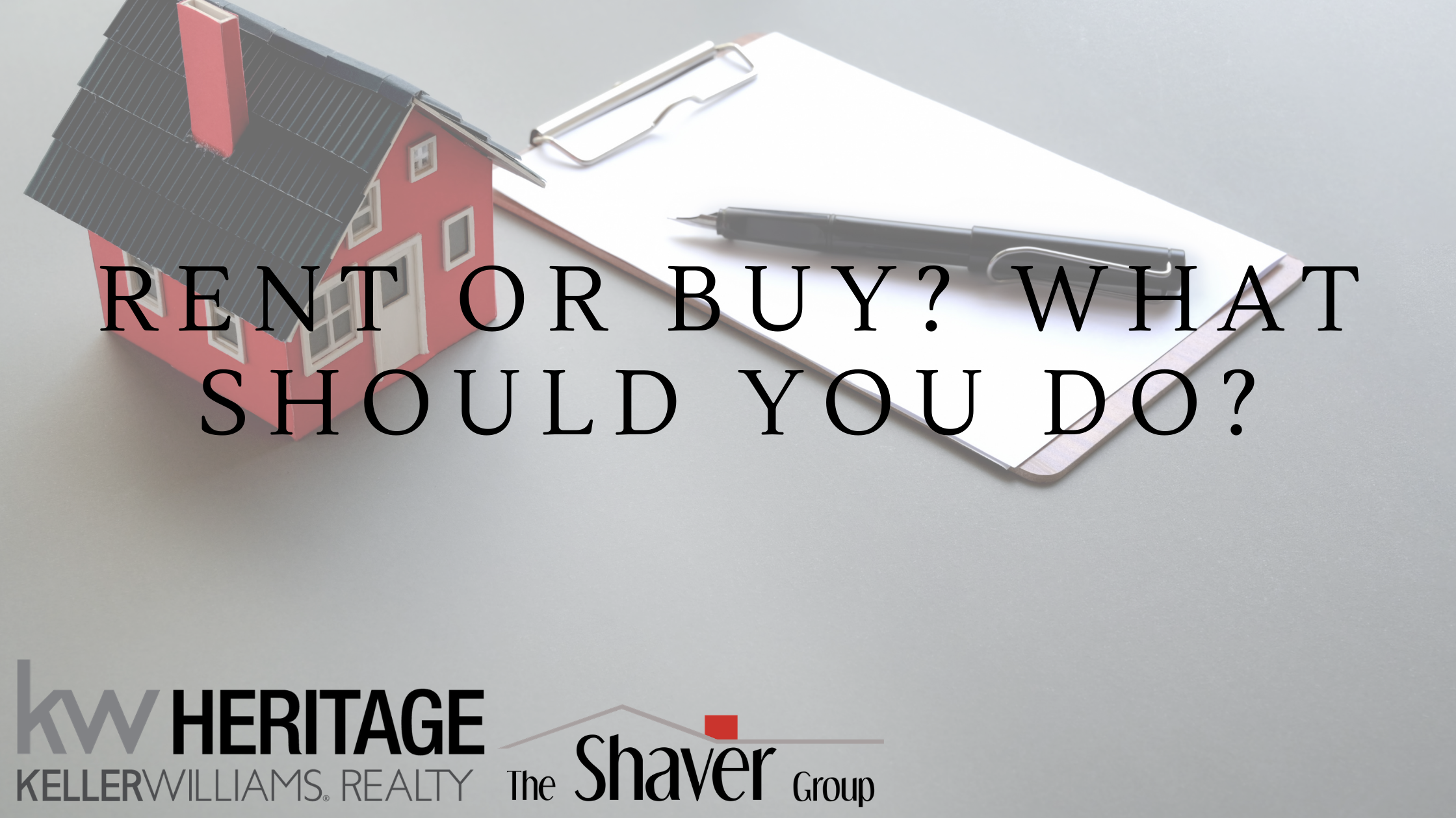 RENT OR BUY? WHAT SHOULD YOU DO?